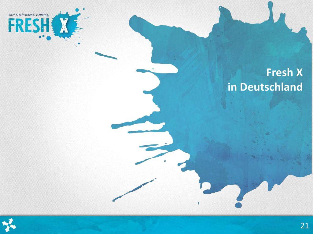 Fresh X in Deutschland Wo steht die deutsche Fresh X – Bewegung momentan Wo kommt sie her