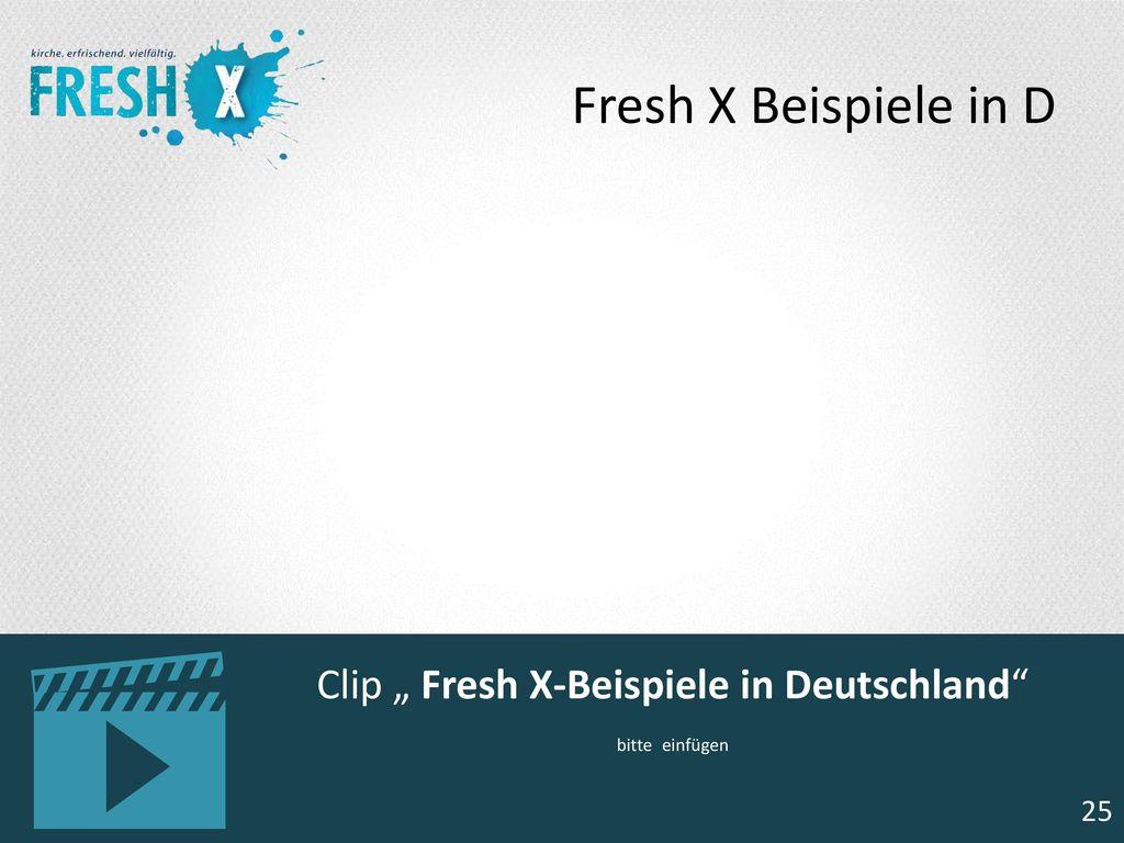 """Clip """" Fresh X-Beispiele in Deutschland bitte einfügen"""