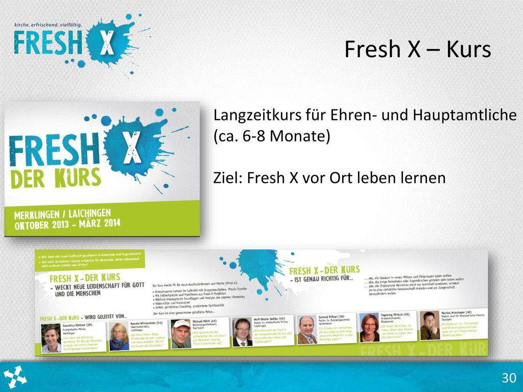 Fresh X – Kurs Langzeitkurs für Ehren- und Hauptamtliche (ca. 6-8 Monate) Ziel: Fresh X vor Ort leben lernen.