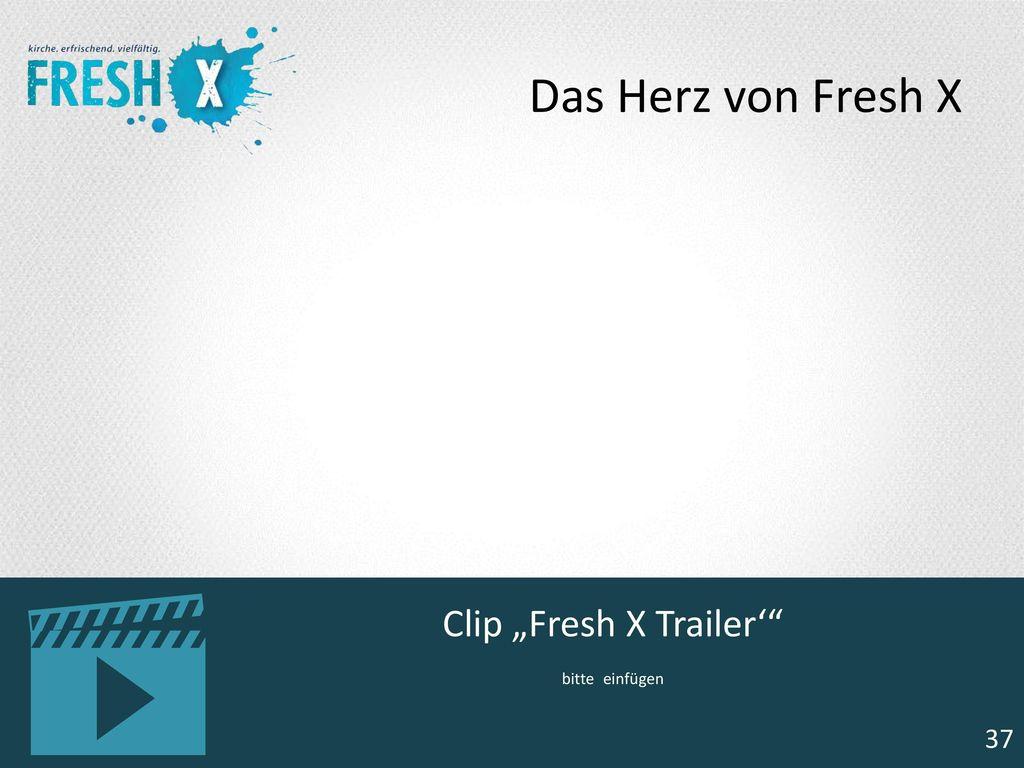 """Clip """"Fresh X Trailer' bitte einfügen"""