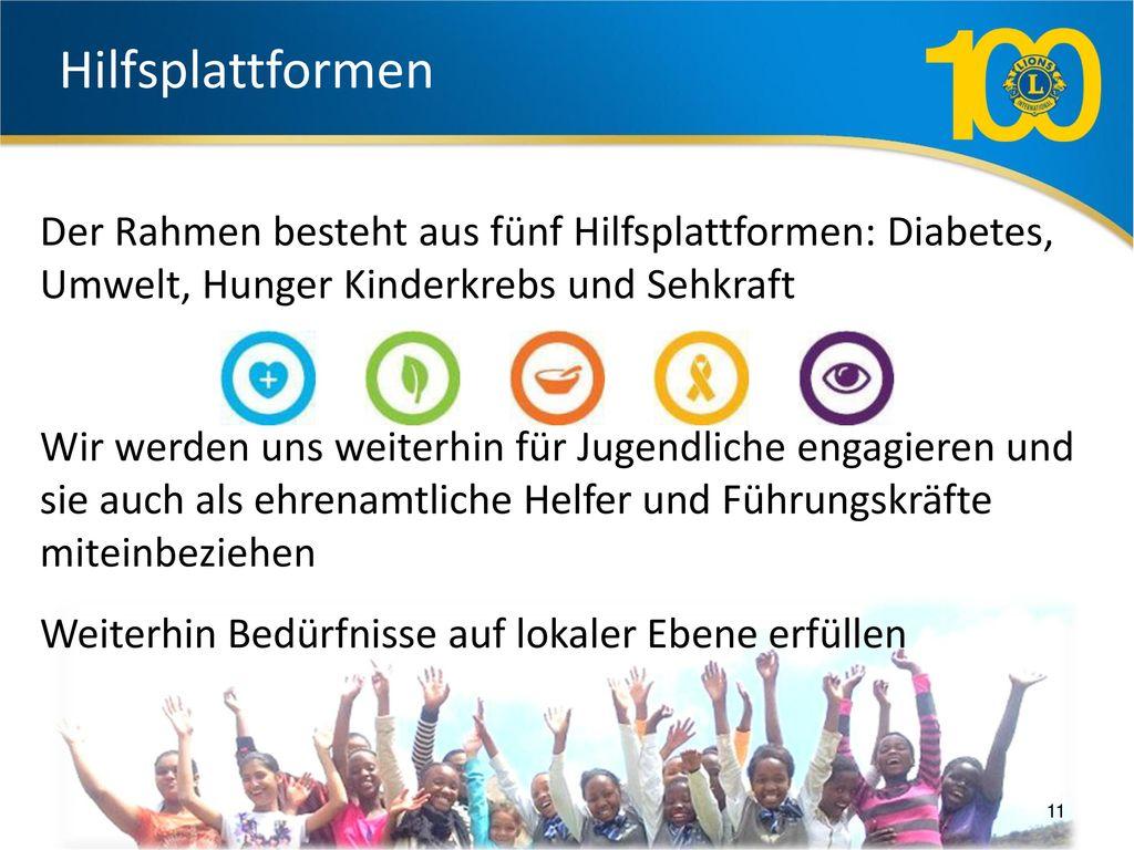 Hilfsplattformen Der Rahmen besteht aus fünf Hilfsplattformen: Diabetes, Umwelt, Hunger Kinderkrebs und Sehkraft.