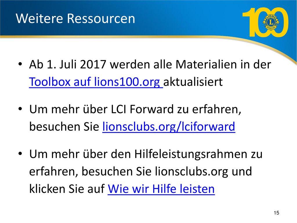 Weitere Ressourcen Ab 1. Juli 2017 werden alle Materialien in der Toolbox auf lions100.org aktualisiert.