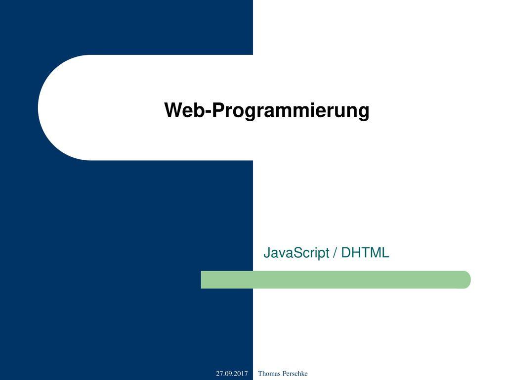 Web-Programmierung JavaScript / DHTML 27.09.2017 Thomas Perschke