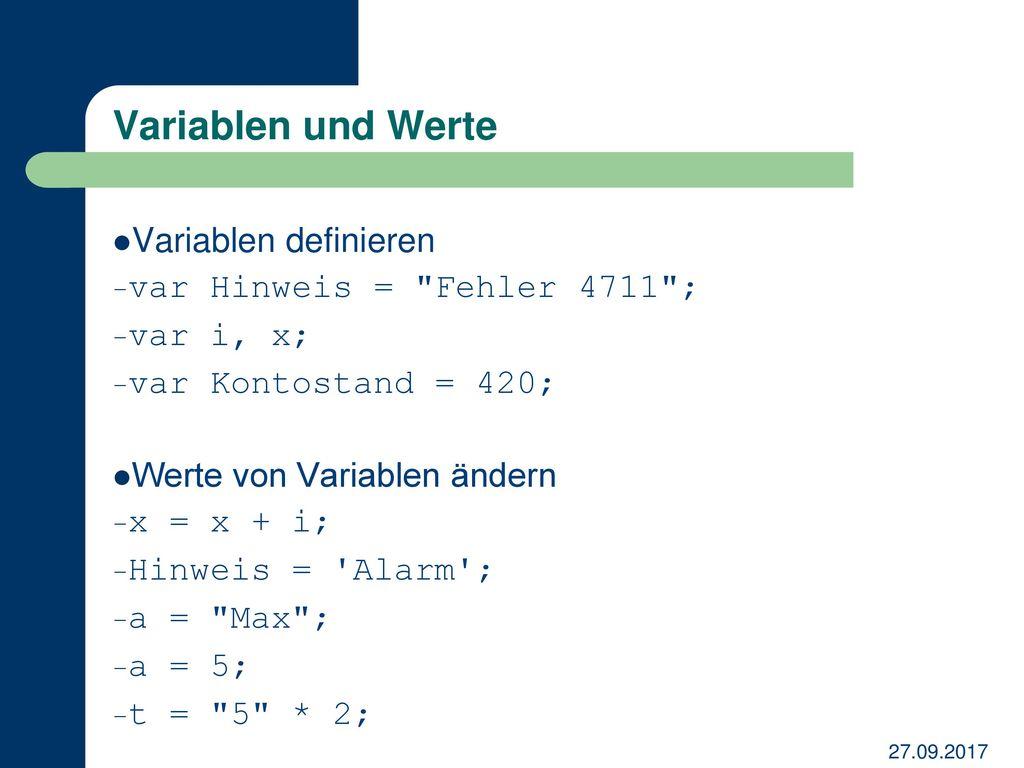 Variablen und Werte Variablen definieren var Hinweis = Fehler 4711 ;