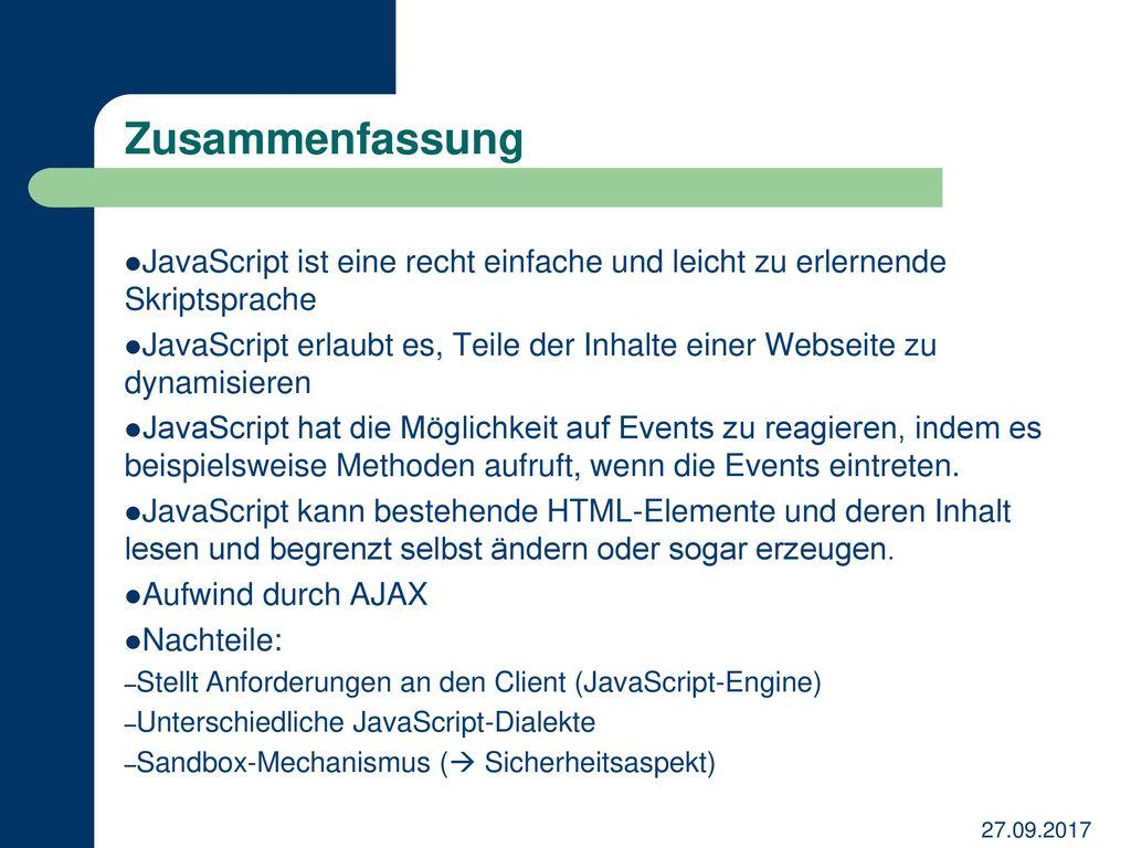 Zusammenfassung JavaScript ist eine recht einfache und leicht zu erlernende Skriptsprache.