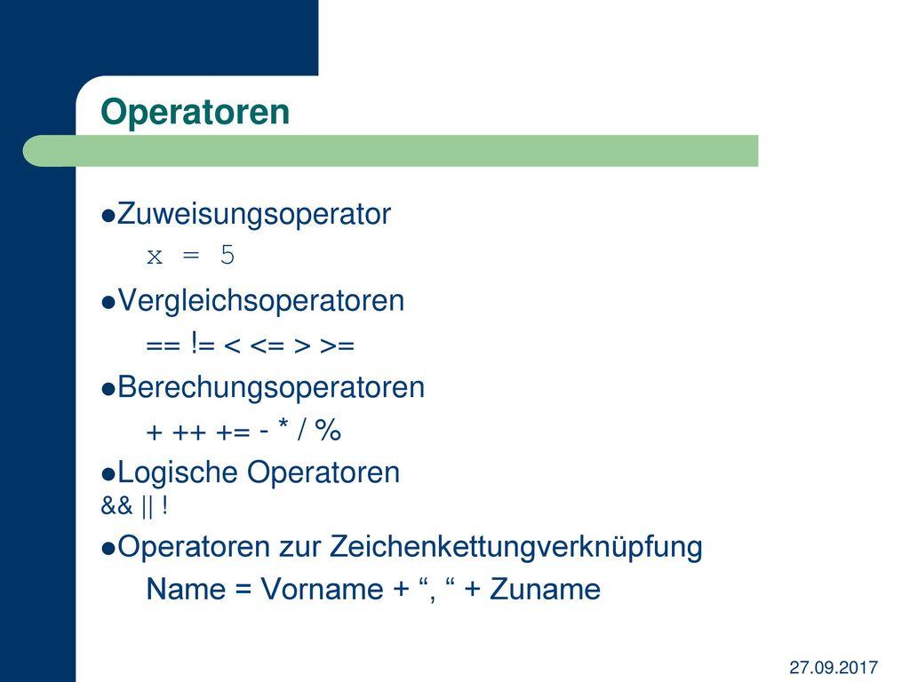 Operatoren Zuweisungsoperator x = 5 Vergleichsoperatoren