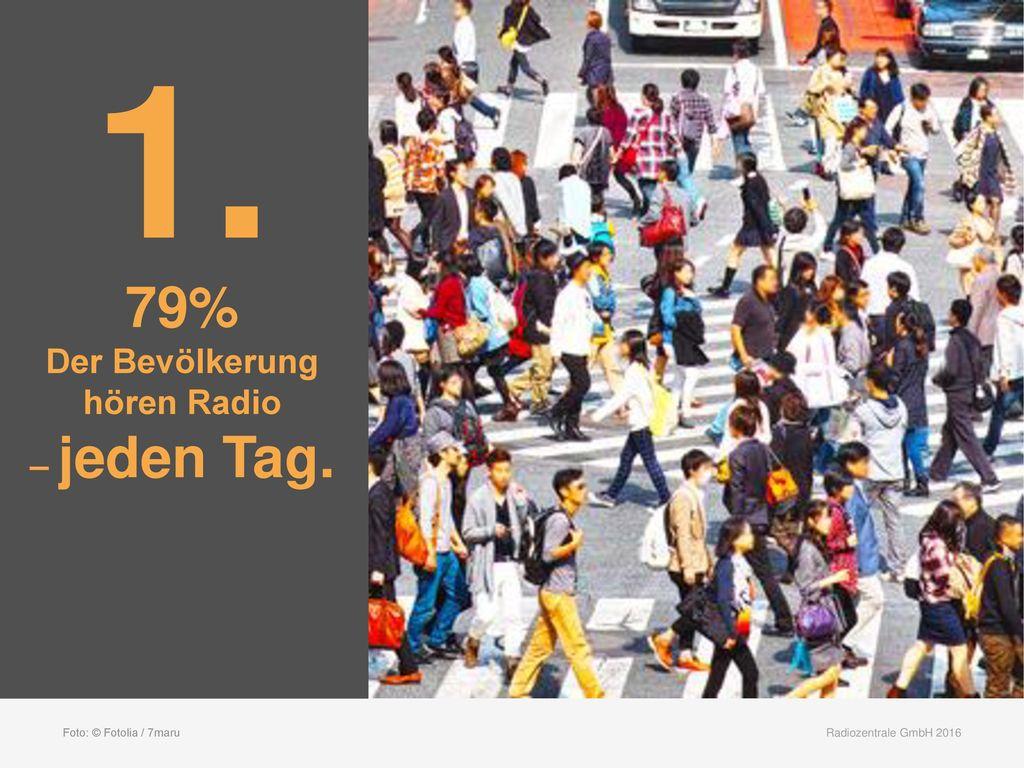 1. 79% Der Bevölkerung hören Radio – jeden Tag.