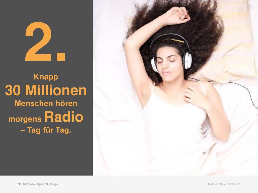 2. 30 Millionen Knapp Menschen hören morgens Radio – Tag für Tag.