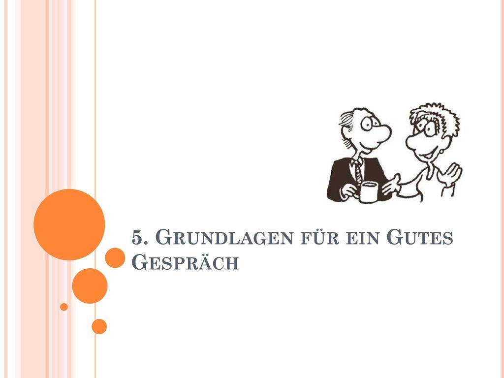 5. Grundlagen für ein Gutes Gespräch