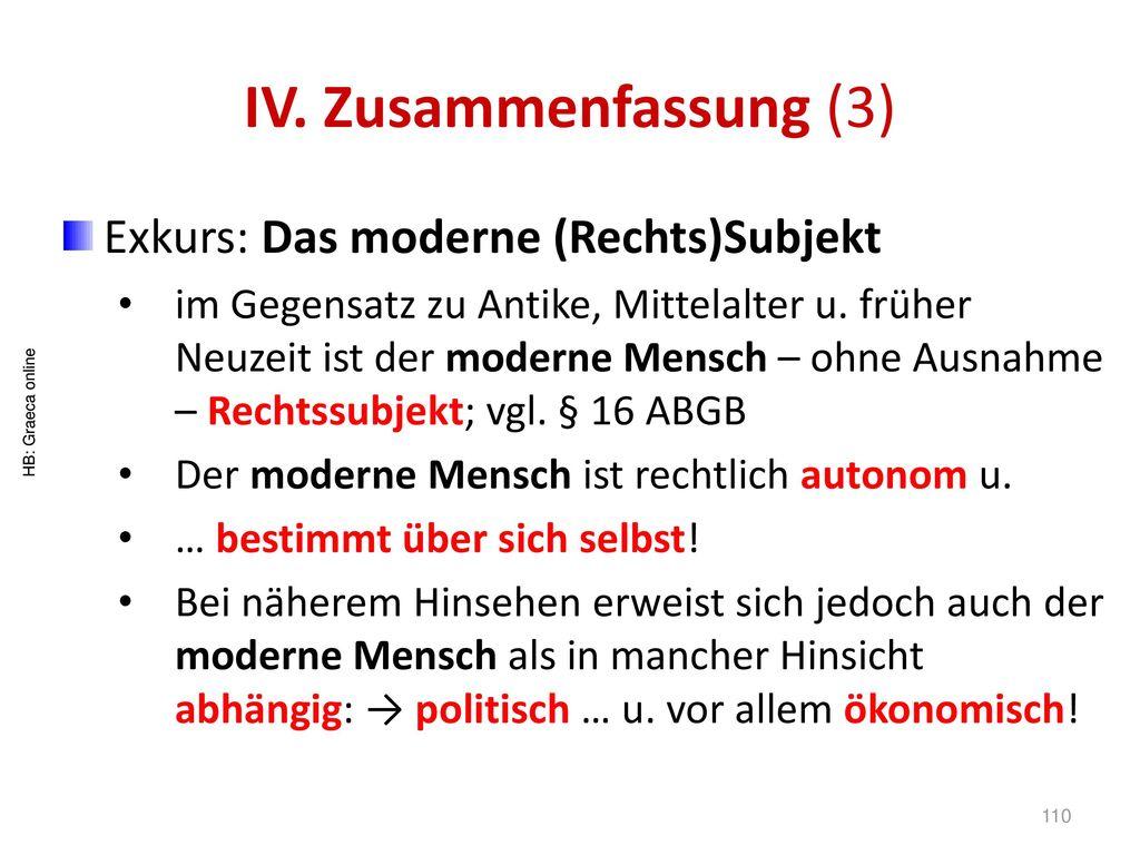 IV. Zusammenfassung (3) Exkurs: Das moderne (Rechts)Subjekt