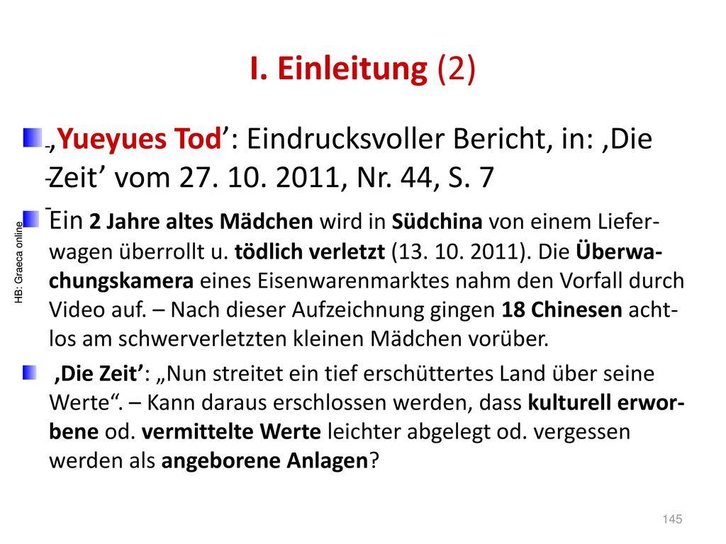 I. Einleitung (2) 'Yueyues Tod': Eindrucksvoller Bericht, in: 'Die Zeit' vom 27. 10. 2011, Nr. 44, S. 7.