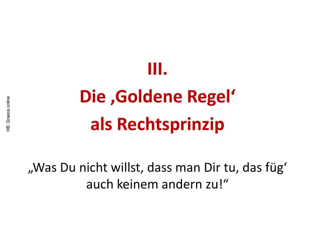 III. Die 'Goldene Regel' als Rechtsprinzip