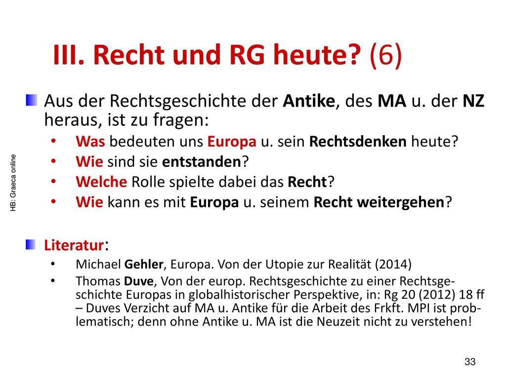 III. Recht und RG heute (6)