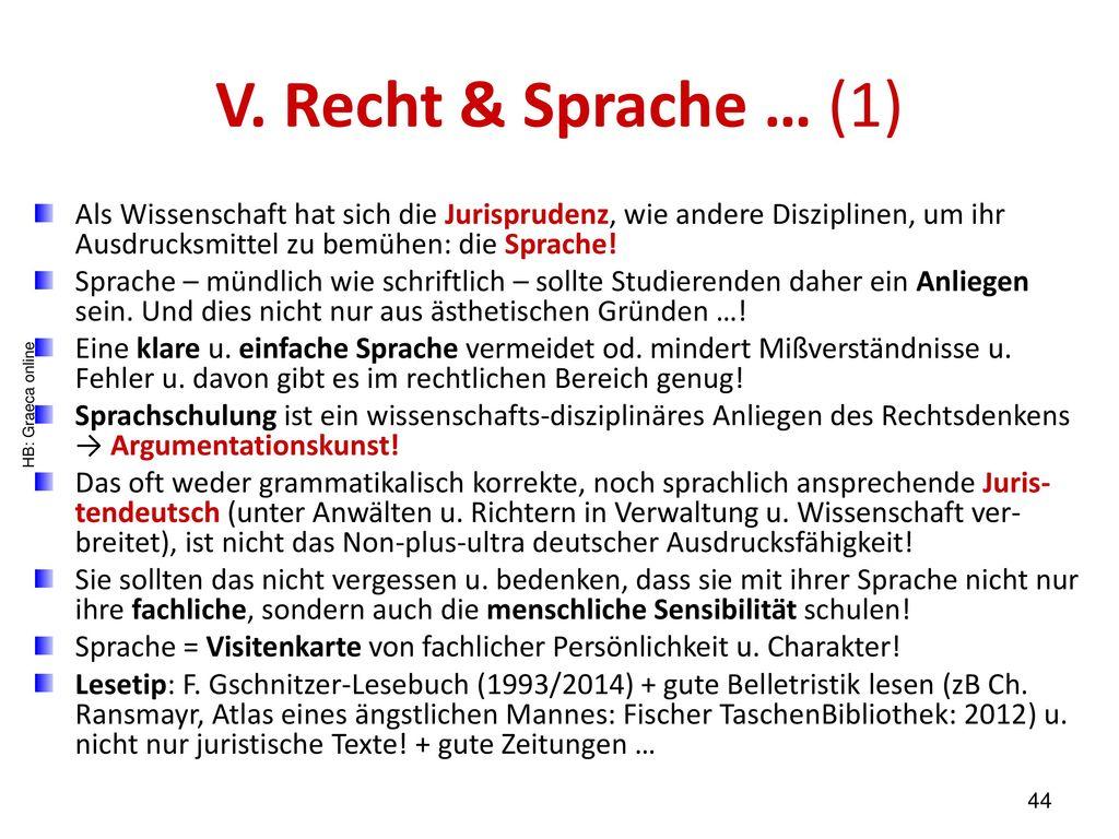 V. Recht & Sprache … (1) Als Wissenschaft hat sich die Jurisprudenz, wie andere Disziplinen, um ihr Ausdrucksmittel zu bemühen: die Sprache!