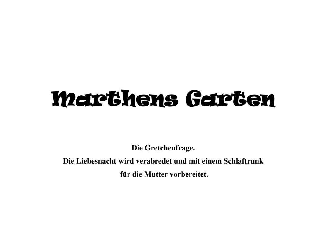 Marthens Garten Die Gretchenfrage.
