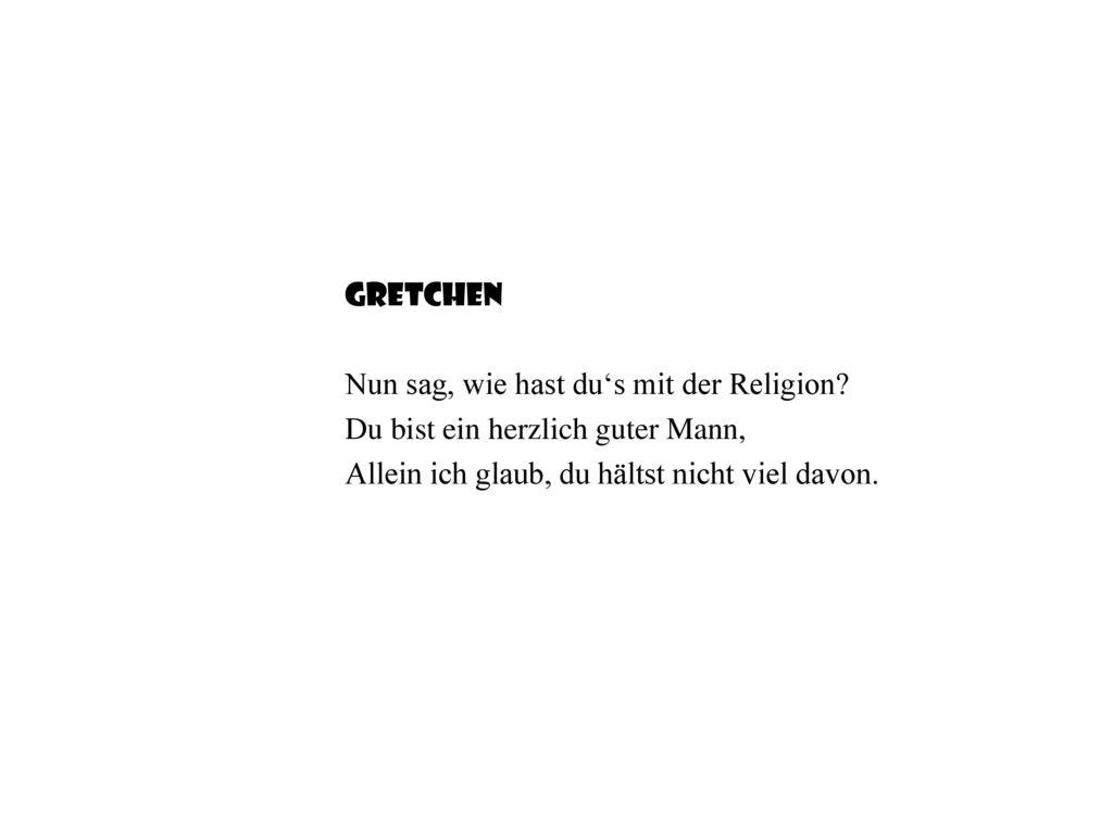 Gretchen Nun sag, wie hast du's mit der Religion.