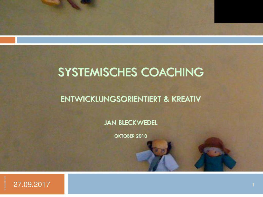 SYSTEMISCHES COACHING ENTWICKLUNGSORIENTIERT & KREATIV JAN BLECKWEDEL OKTOBER 2010