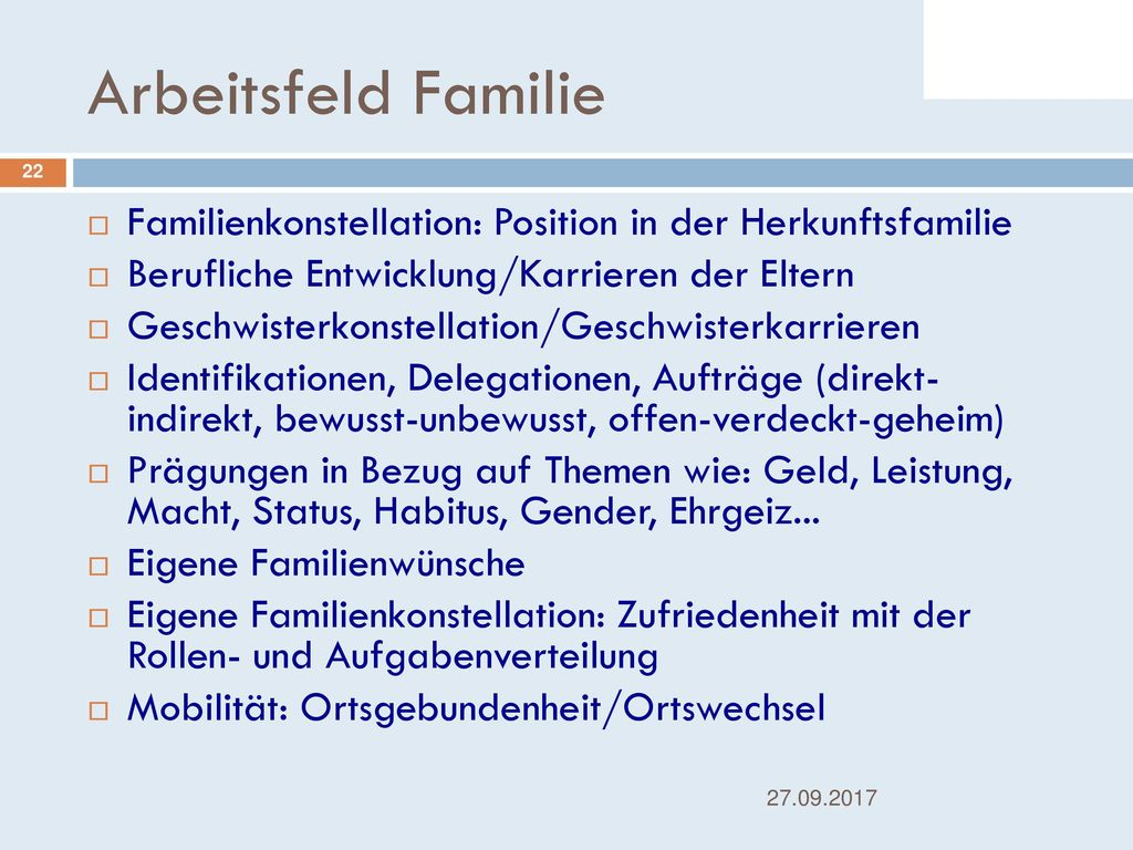 Arbeitsfeld Familie Familienkonstellation: Position in der Herkunftsfamilie. Berufliche Entwicklung/Karrieren der Eltern.