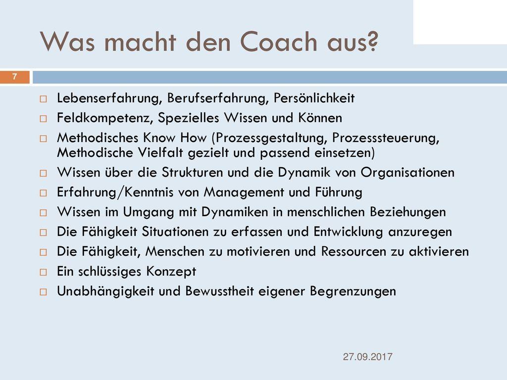 Was macht den Coach aus Lebenserfahrung, Berufserfahrung, Persönlichkeit. Feldkompetenz, Spezielles Wissen und Können.