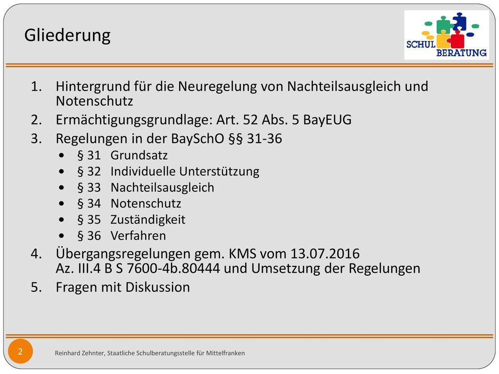 Gliederung Hintergrund für die Neuregelung von Nachteilsausgleich und Notenschutz. Ermächtigungsgrundlage: Art. 52 Abs. 5 BayEUG.