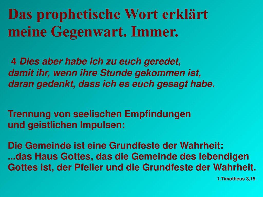 Das prophetische Wort erklärt meine Gegenwart. Immer.