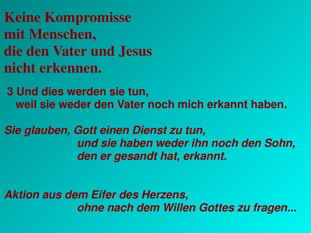 Keine Kompromisse mit Menschen, die den Vater und Jesus