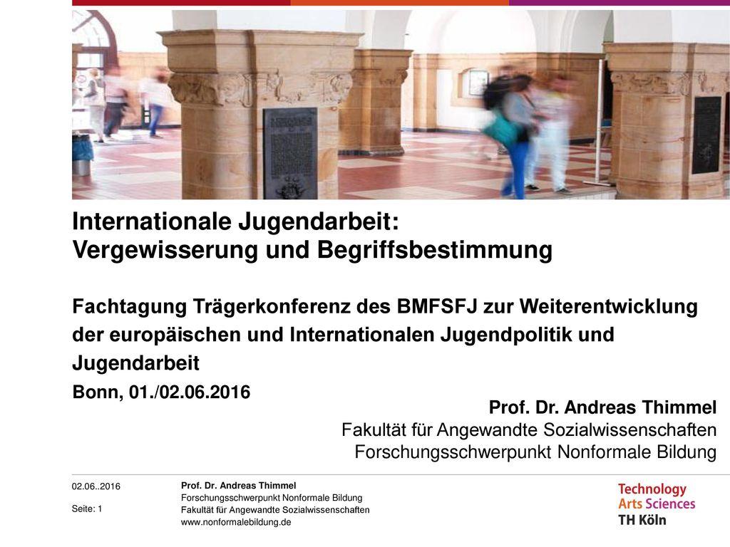 Internationale Jugendarbeit: Vergewisserung und Begriffsbestimmung Fachtagung Trägerkonferenz des BMFSFJ zur Weiterentwicklung der europäischen und Internationalen Jugendpolitik und Jugendarbeit Bonn, 01./02.06.2016