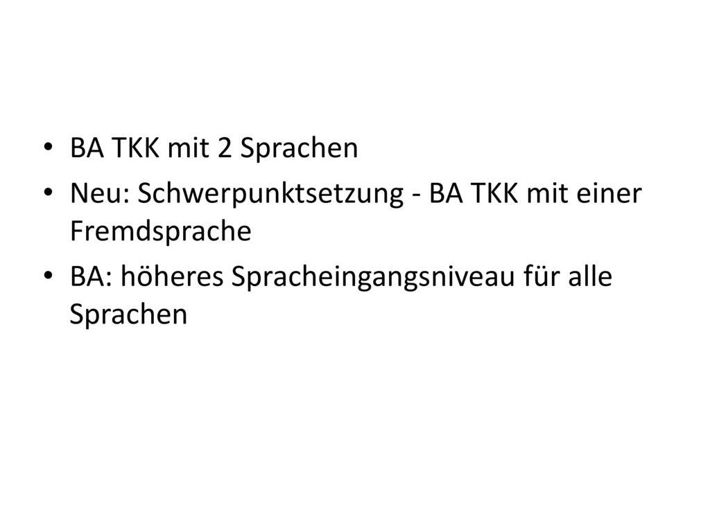 BA TKK mit 2 Sprachen Neu: Schwerpunktsetzung - BA TKK mit einer Fremdsprache.