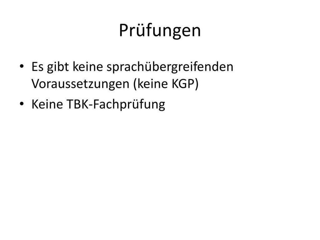 Prüfungen Es gibt keine sprachübergreifenden Voraussetzungen (keine KGP) Keine TBK-Fachprüfung