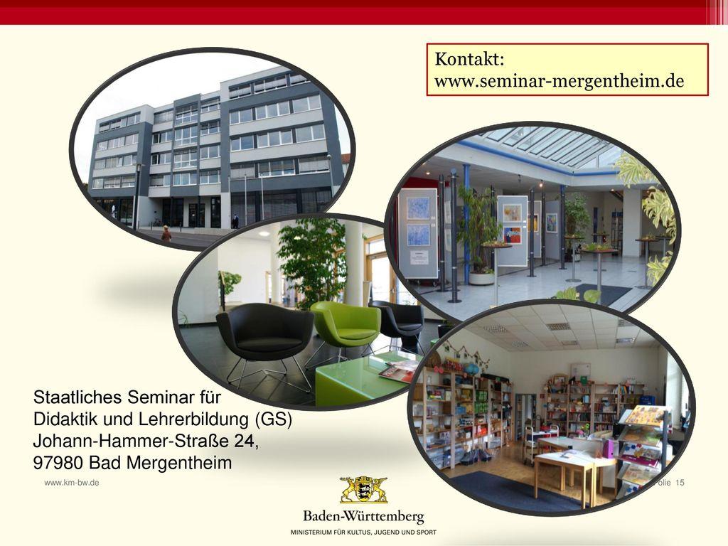 Kontakt: www.seminar-mergentheim.de. Staatliches Seminar für. Didaktik und Lehrerbildung (GS) Johann-Hammer-Straße 24,