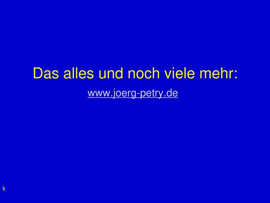 Das alles und noch viele mehr: www.joerg-petry.de