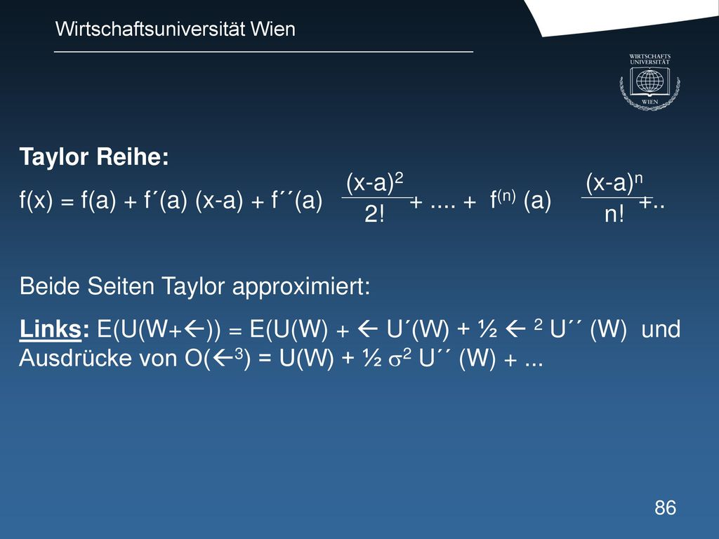 Taylor Reihe: f(x) = f(a) + f´(a) (x-a) + f´´(a) + .... + f(n) (a) +.. Beide Seiten Taylor approximiert: