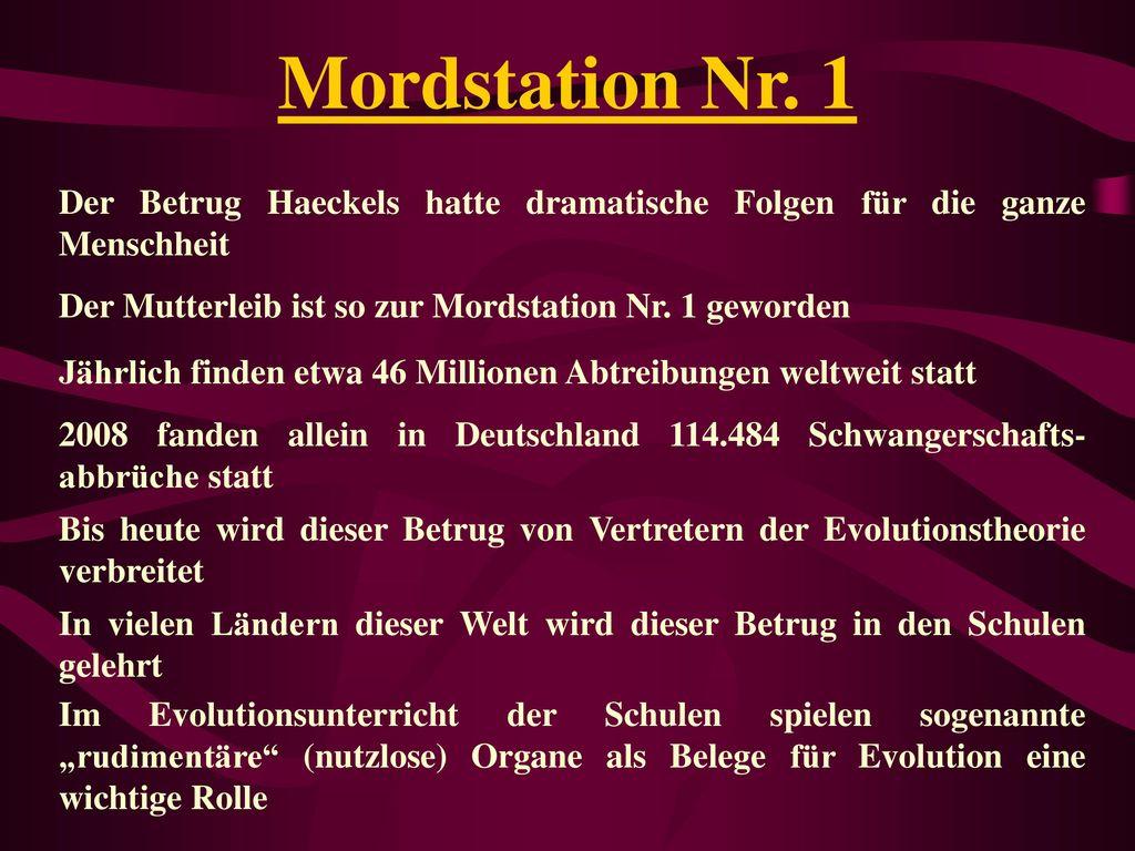Mordstation Nr. 1 Der Betrug Haeckels hatte dramatische Folgen für die ganze Menschheit. Der Mutterleib ist so zur Mordstation Nr. 1 geworden.
