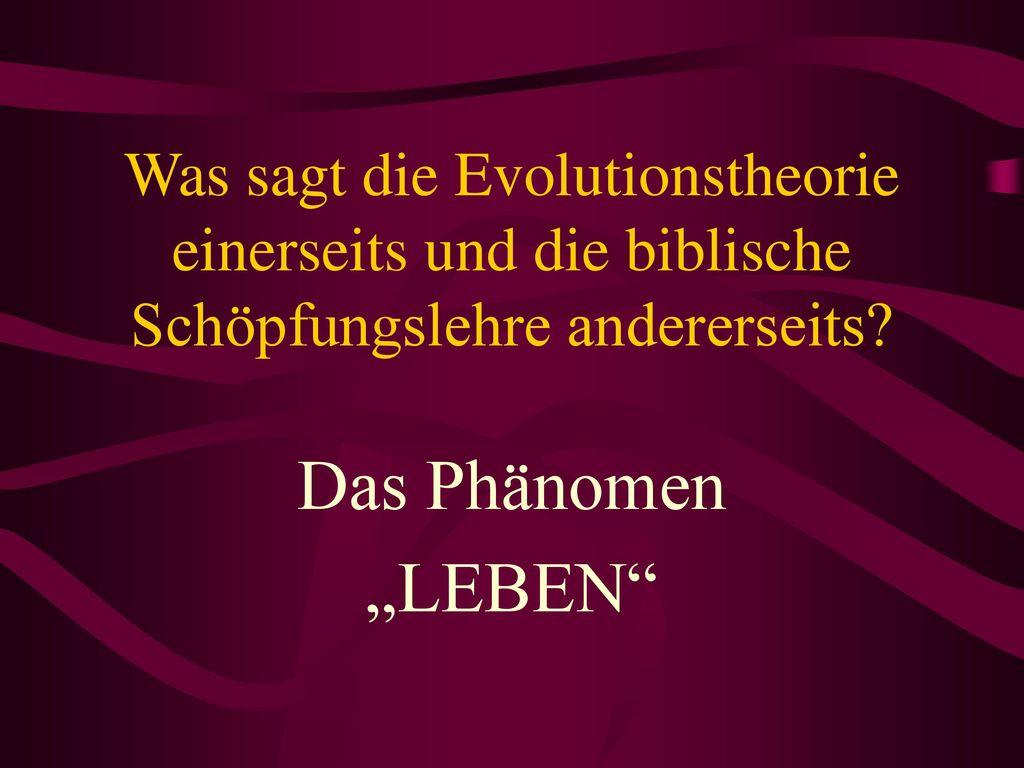 Was sagt die Evolutionstheorie einerseits und die biblische Schöpfungslehre andererseits