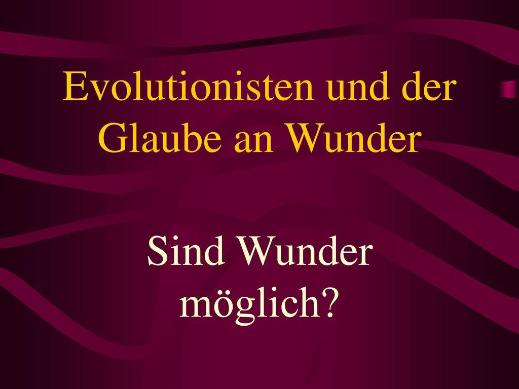 Evolutionisten und der Glaube an Wunder