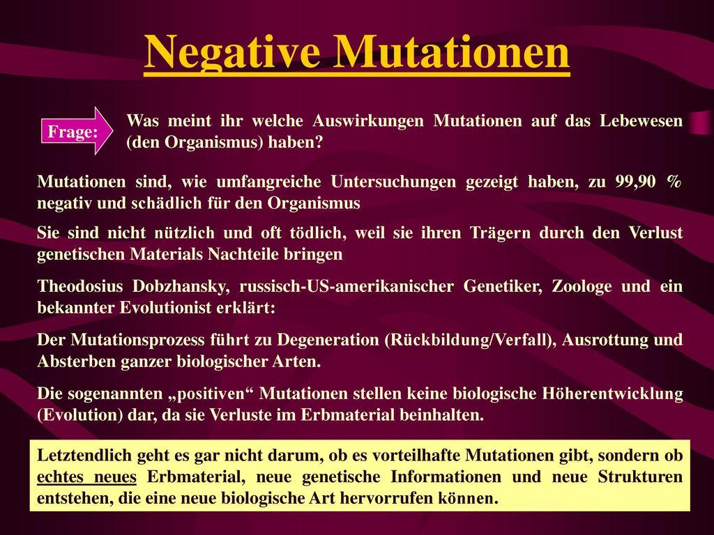 Negative Mutationen Frage: Was meint ihr welche Auswirkungen Mutationen auf das Lebewesen (den Organismus) haben