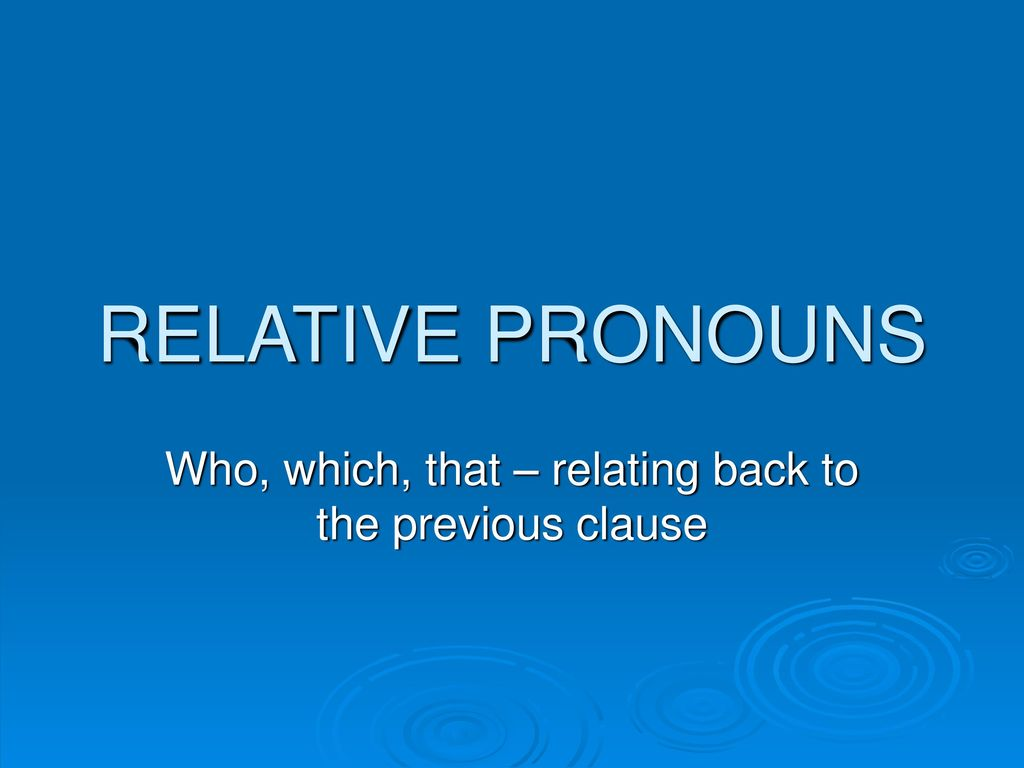 Who, which, that – relating back to the previous clause