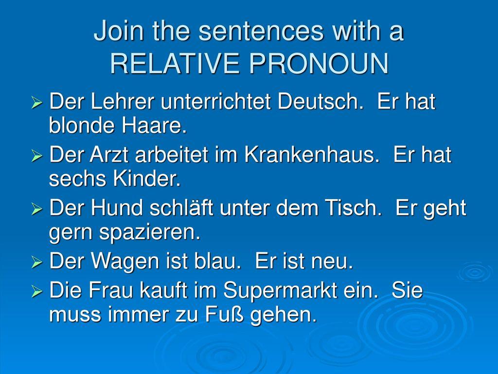Join the sentences with a RELATIVE PRONOUN