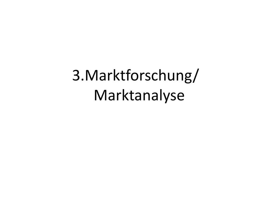 3.Marktforschung/ Marktanalyse