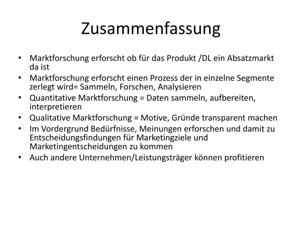 Zusammenfassung Marktforschung erforscht ob für das Produkt /DL ein Absatzmarkt da ist.