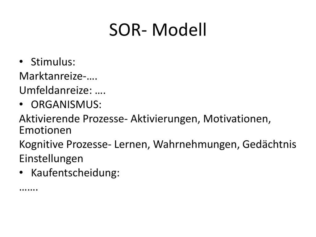 SOR- Modell Stimulus: Marktanreize-…. Umfeldanreize: …. ORGANISMUS: