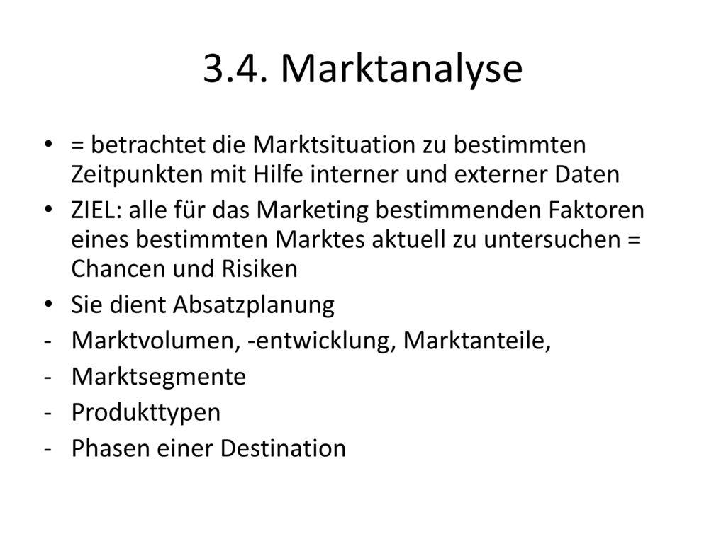 3.4. Marktanalyse = betrachtet die Marktsituation zu bestimmten Zeitpunkten mit Hilfe interner und externer Daten.