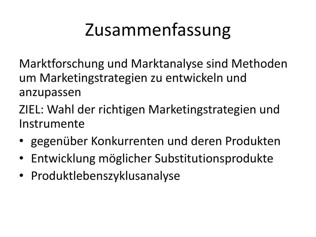 Zusammenfassung Marktforschung und Marktanalyse sind Methoden um Marketingstrategien zu entwickeln und anzupassen.