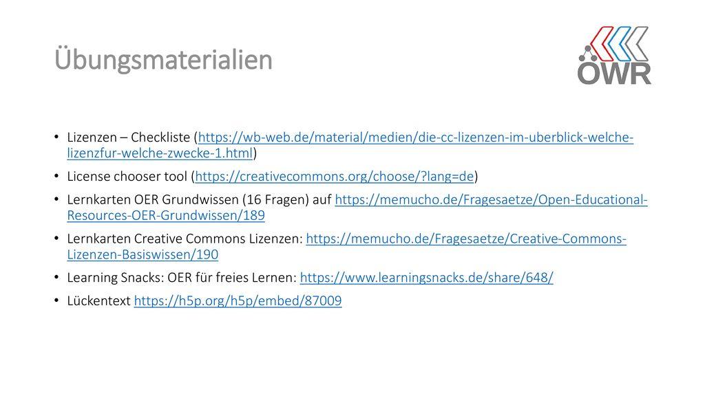 Übungsmaterialien Lizenzen – Checkliste (https://wb-web.de/material/medien/die-cc-lizenzen-im-uberblick-welche- lizenzfur-welche-zwecke-1.html)