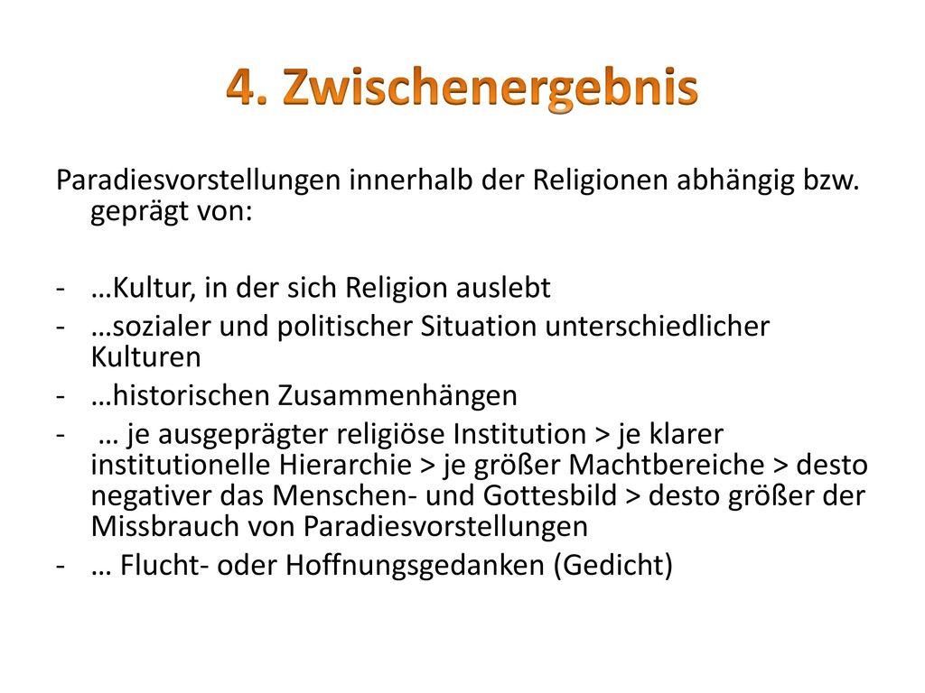 4. Zwischenergebnis Paradiesvorstellungen innerhalb der Religionen abhängig bzw. geprägt von: …Kultur, in der sich Religion auslebt.