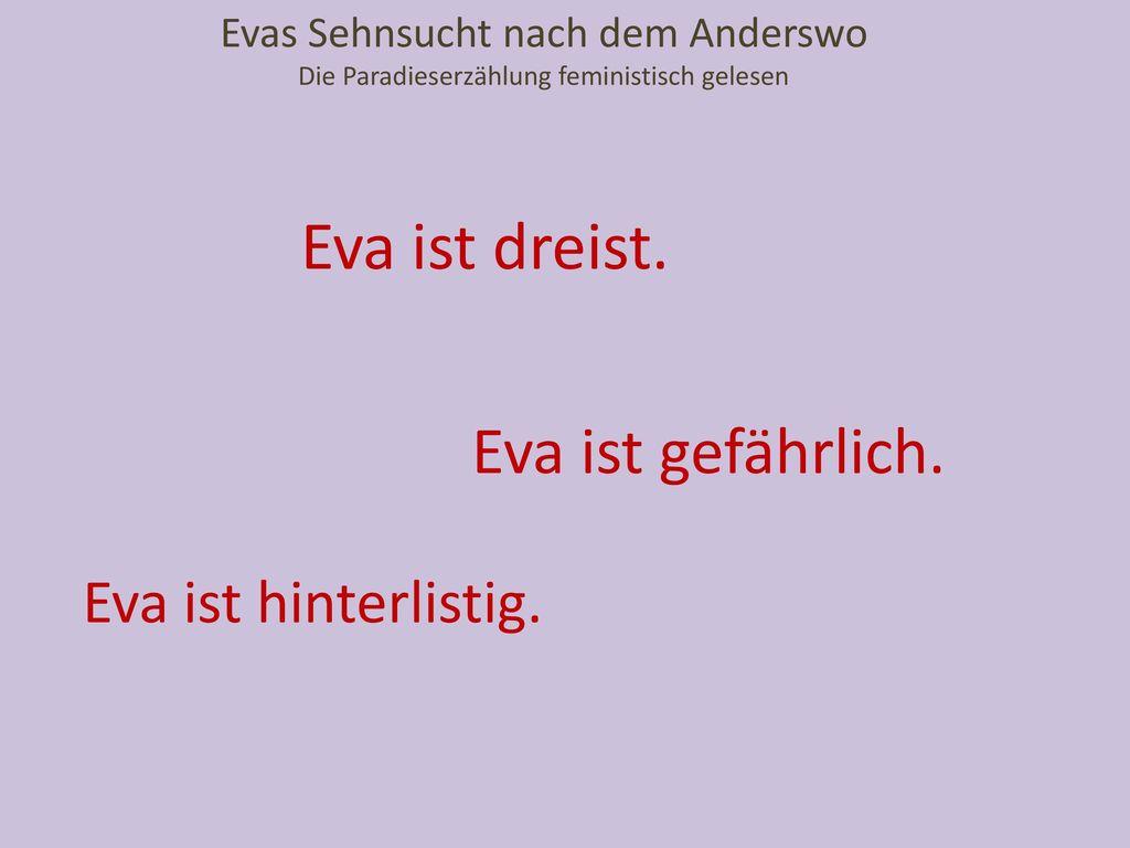 Eva ist dreist. Eva ist gefährlich. Eva ist hinterlistig.