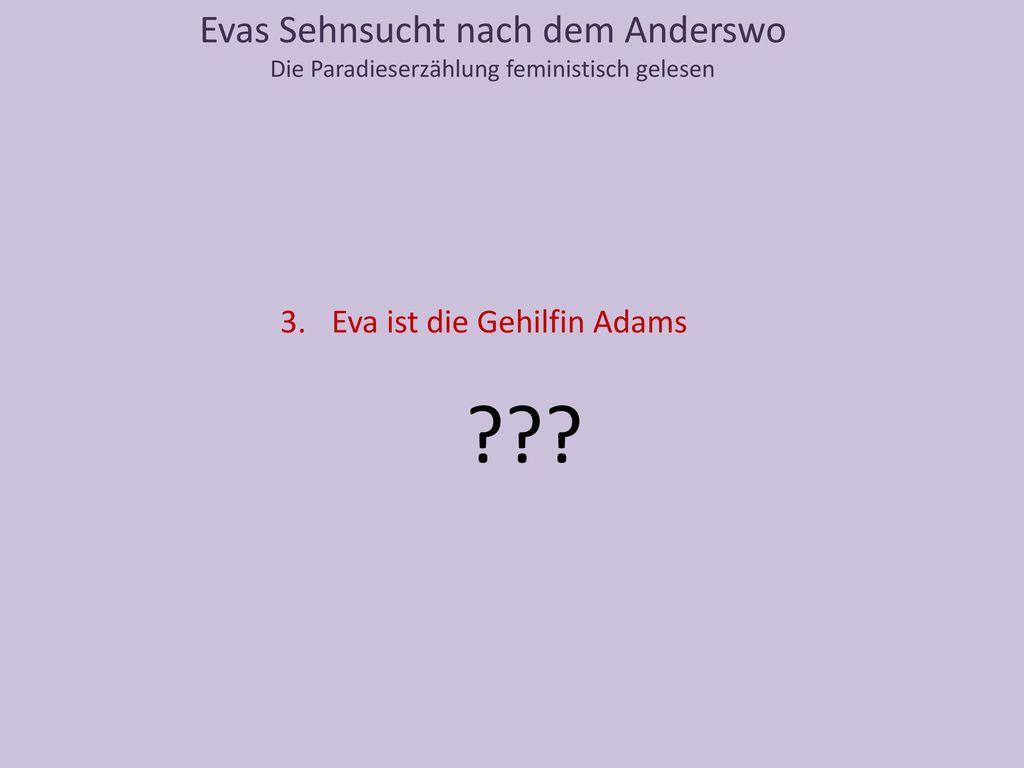 Evas Sehnsucht nach dem Anderswo Eva ist die Gehilfin Adams