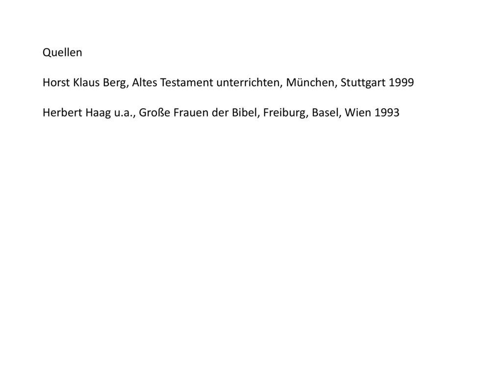 Quellen Horst Klaus Berg, Altes Testament unterrichten, München, Stuttgart 1999.