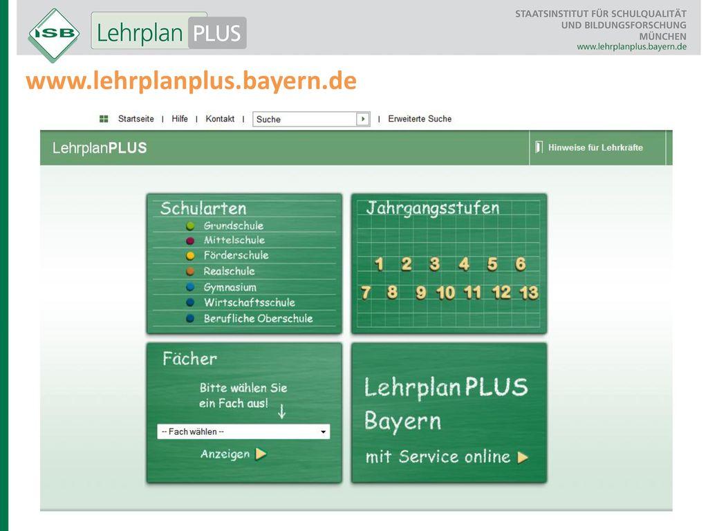 www.lehrplanplus.bayern.de Im Gegensatz zum bisherigen Lehrplan wird LehrplanPLUS auf einer Online-Plattform bereitgestellt.