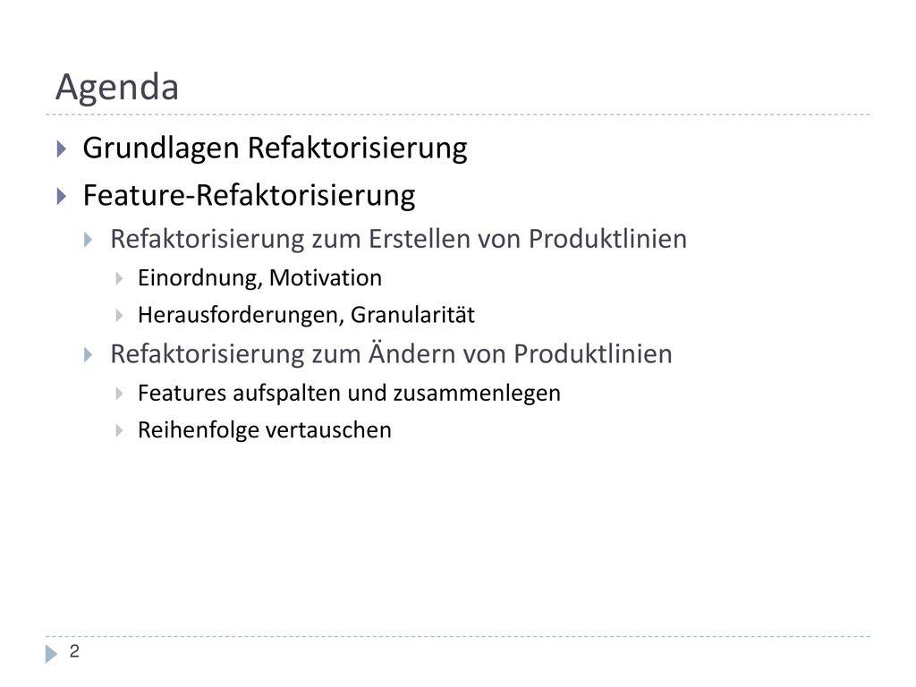 Agenda Grundlagen Refaktorisierung Feature-Refaktorisierung